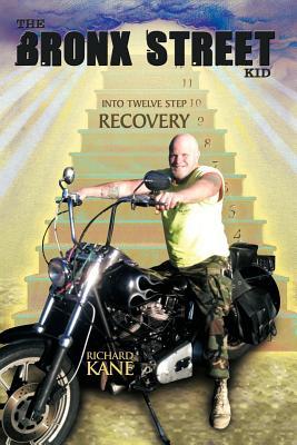 The Bronx Street Kid: Into Twelve Step Recovery - Kane, Richard