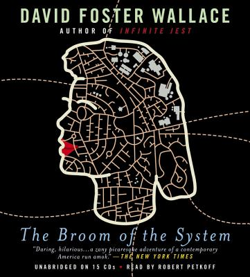 The Broom of the System - Wallace, David Foster, and Petkoff, Robert (Read by)