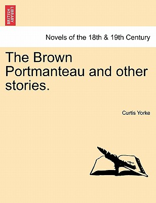 The Brown Portmanteau and Other Stories. - Yorke, Curtis