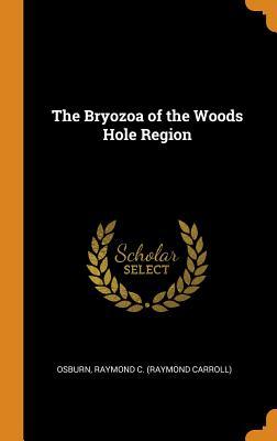The Bryozoa of the Woods Hole Region - Raymond C (Raymond Carroll), Osburn