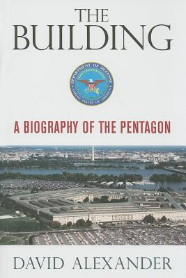 The Building: A Biography of the Pentagon - Alexander, David