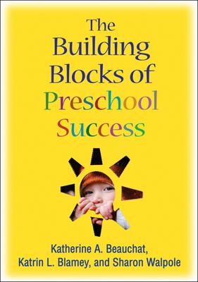 The Building Blocks of Preschool Success - Beauchat, Katherine A, Ed.D.
