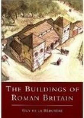 The Buildings of Roman Britain - De La Bedoyere, Guy