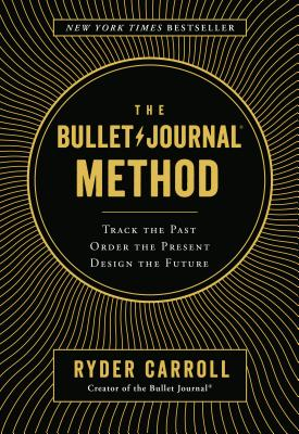 The Bullet Journal Method: Track the Past, Order the Present, Design the Future - Carroll, Ryder