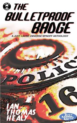 The Bulletproof Badge: A Just Cause Universe story collection - Healy, Ian Thomas
