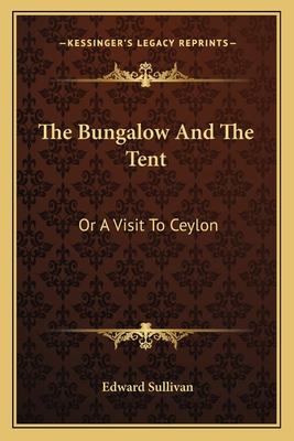 The Bungalow and the Tent: Or a Visit to Ceylon - Sullivan, Edward