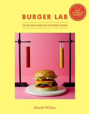 The Burger Lab: The Art and Science of the Perfect Burger - Wilson, Daniel, Sir