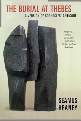 The Burial at Thebes: A Version of Sophocles' Antigone - Heaney, Seamus (Translated by), and Sophocles