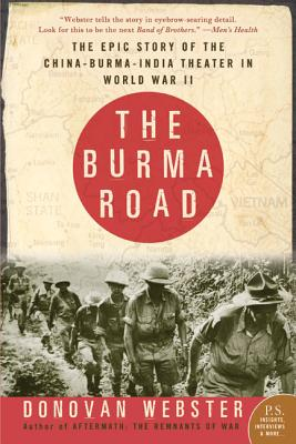 The Burma Road: The Epic Story of the China-Burma-India Theater in World War II - Webster, Donovan