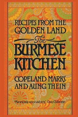 The Burmese Kitchen: Recipes from the Golden Land - Marks, Copeland, and Thien, Aung, and Thein, Aung