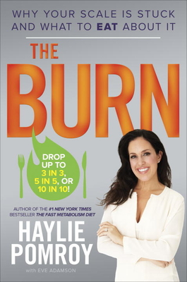 The Burn: Why Your Scale Is Stuck and What to Eat about It - Pomroy, Haylie