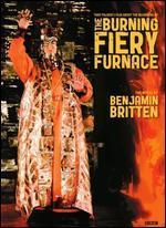 The Burning Fiery Furnace: The Opera by Benjamin Britten