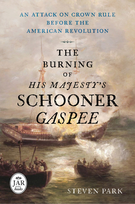 The Burning of His Majesty's Schooner Gaspee: An Attack on Crown Rule Before the American Revolution - Park, Steven