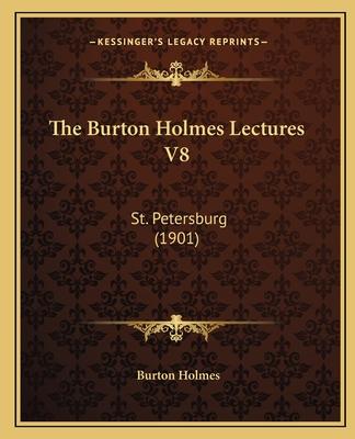 The Burton Holmes Lectures V8: St. Petersburg (1901) - Holmes, Burton