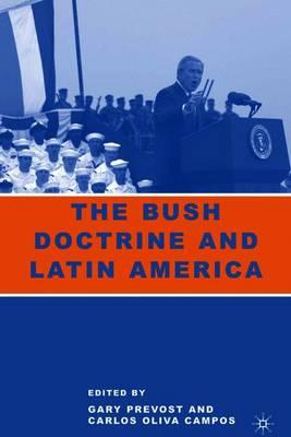 The Bush Doctrine and Latin America - Prevost, Gary (Editor), and Campos, Carlos Oliva (Editor)