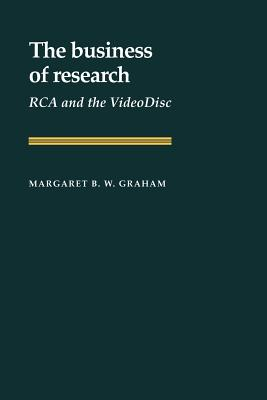 The Business of Research: RCA and the VideoDisc - Graham, Margaret B.W., and Galambos, Louis (Series edited by), and Gallmam, Robert (Series edited by)