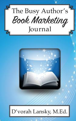 The Busy Author's Book Marketing Journal: A 30-Day Journal to Help You Track Your Activity and Results - Lansky, D'Vorah