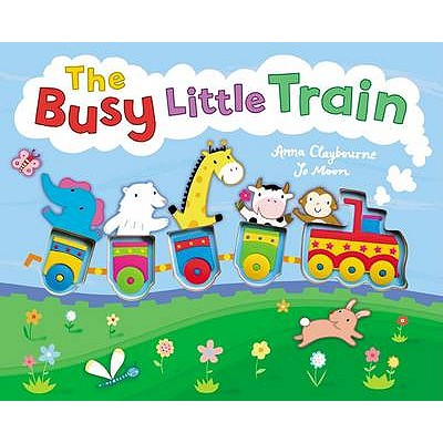 The Busy Little Train - Claybourne, Anna