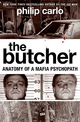 The Butcher: Anatomy of a Mafia Psychopath - Carlo, Philip