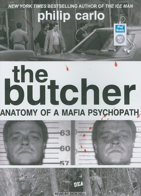 The Butcher: Anatomy of a Mafia Psychopath - Carlo, Philip, and Hill, Dick (Read by)