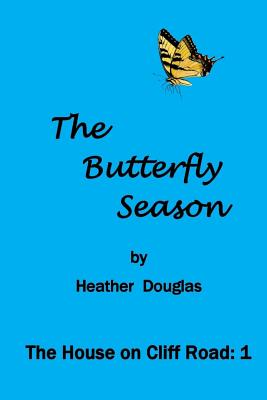 The Butterfly Season: The House on Cliff Road: 1 - Douglas, Heather