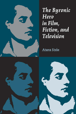 The Byronic Hero in Film, Fiction, and Television - Stein, Atara, Professor