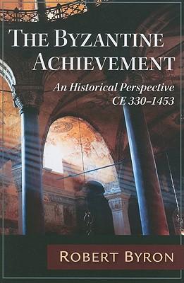 The Byzantine Achievement - Byron, Robert
