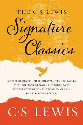 The C. S. Lewis Signature Classics: An Anthology of 8 C. S. Lewis Titles: Mere Christianity, the Screwtape Letters, Miracles, the Great Divorce, the Problem of Pain, a Grief Observed, the Abolition of Man, and the Four Loves - Lewis, C S