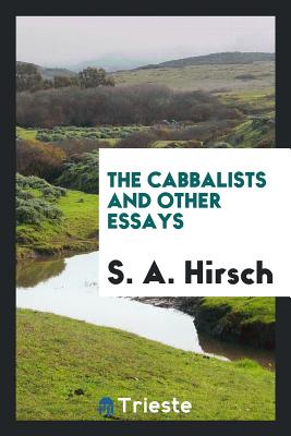 The Cabbalists and Other Essays - Hirsch, S a