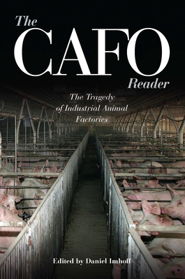 The CAFO Reader: The Tragedy of Industrial Animal Factories - Imhoff, Daniel (Editor)