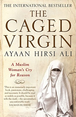 The Caged Virgin: A Muslim Woman's Cry for Reason - Hirsi Ali, Ayaan