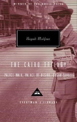 The Cairo Trilogy: Palace Walk, Palace of Desire, Sugar Street - Mahfouz, Naguib, and Maynard, William H (Translated by), and Hafez, Sabry (Introduction by)