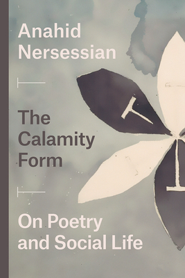 The Calamity Form: On Poetry and Social Life - Nersessian, Anahid