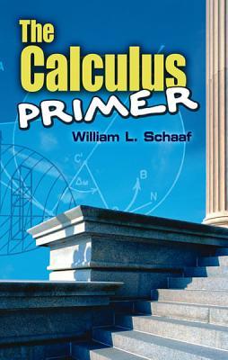 The Calculus Primer - Schaaf, William L