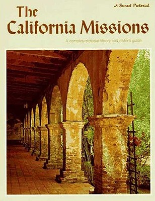 The California Missions: A Complete Pictorial History and Visitor's Guide - Sunset Books, and Editors, Of Sunset Books