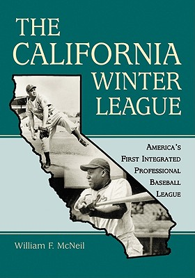 The California Winter League: America's First Integrated Professional Baseball League - McNeil, William F