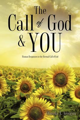The Call of God and You - Areogun, Olusola A