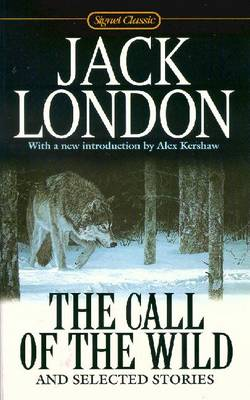 The Call Of The Wild: And Selected Stories (100th Anniversary Edition) - London, Jack