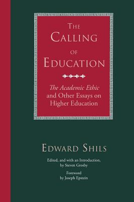 The Calling of Education: The Academic Ethic and Other Essays on Higher Education - Shils, Edward, and Grosby, Steven (Editor)