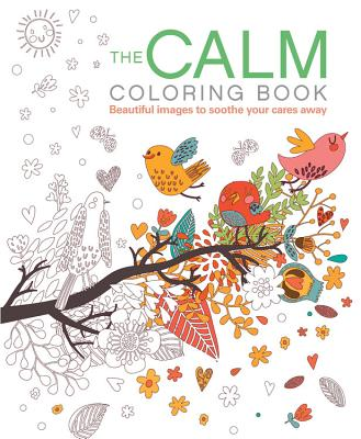The Calm Coloring Book: Beautiful Images to Soothe Your Cares Away - Coster, Patience