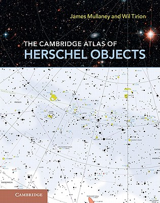 The Cambridge Atlas of Herschel Objects - Mullaney, James, and Tirion, Wil