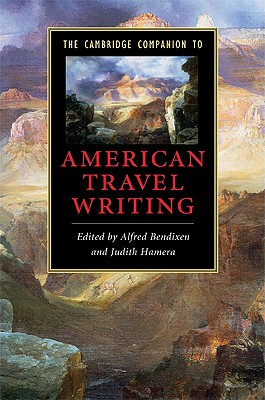 The Cambridge Companion to American Travel Writing - Bendixen, Alfred (Editor)