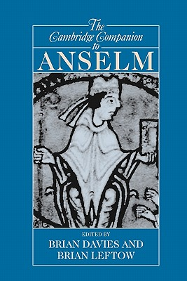 The Cambridge Companion to Anselm - Davies, Brian (Editor), and Leftow, Brian (Editor)