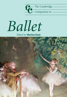 The Cambridge Companion to Ballet - Kant, Marion (Editor)