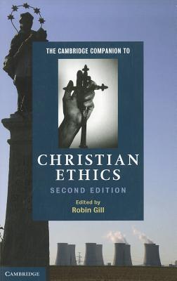 The Cambridge Companion to Christian Ethics - Gill, Robin (Editor)