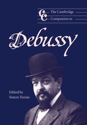 The Cambridge Companion to Debussy - Trezise, Simon (Editor)