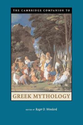 The Cambridge Companion to Greek Mythology - Woodard, Roger D (Editor)