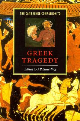 The Cambridge Companion to Greek Tragedy - Easterling, P E (Editor)