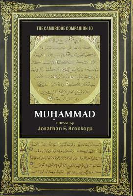The Cambridge Companion to Muhammad - Brockopp, Jonathan E (Editor)