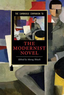 The Cambridge Companion to the Modernist Novel - Shiach, Morag (Editor)